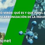 hidrógeno verde: qué es y qué papel tendrá en la descarbonización de la industria